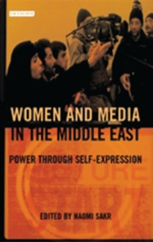 Women and Media in the Middle East : Power Through Self-expression, Paperback / softback Book