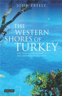The Western Shores of Turkey : Discovering the Aegean and Mediterranean Coasts, Paperback / softback Book