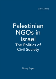 Palestinian NGOs in Israel : The Politics of Civil Society, Hardback Book