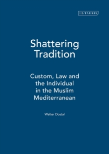 Shattering Tradition : Custom, Law and the Individual in the Muslim Mediterranean Pt. 1, Hardback Book