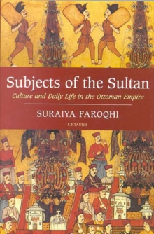 Subjects of the Sultan : Culture and Daily Life in the Ottoman Empire, Paperback Book