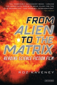 From Alien to the Matrix : Reading Science Fiction Film, Paperback Book