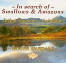 In Search of Swallows and Amazons : Arthur Ransome's Lakeland, Paperback Book