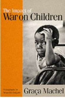 The Impact of War on Children : A Review of Progress Since the 1996 United Nations Report on the Impact of Armed Conflict on Children, Paperback Book