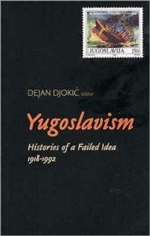 Yugoslavism : Histories of a Failed Idea, 1918-1992, Paperback / softback Book
