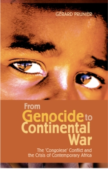 From Genocide to Continental War : The Congolese Conflict and the Crisis of Contemporary Africa, Paperback Book