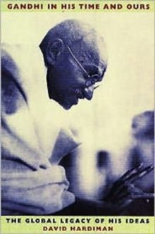 Gandhi in His Time and Ours : The Global Legacy of His Ideas, Paperback / softback Book