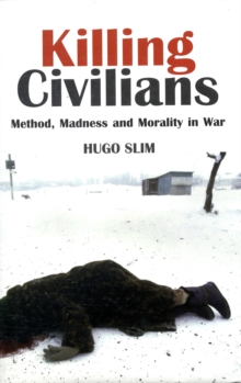 Killing Civilians : Method, Madness and Morality in War, Hardback Book