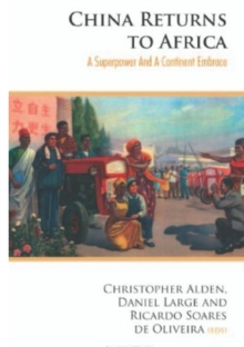 China Returns to Africa : A Rising Power and a Continent Embrace, Paperback Book
