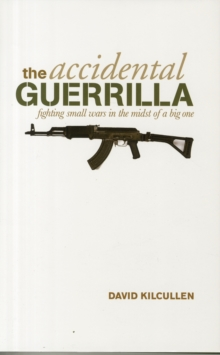 The Accidental Guerrilla : Fighting Small Wars in the Midst of a Big One, Hardback Book