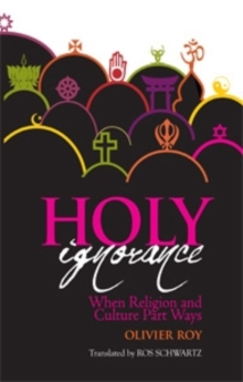 Holy Ignorance : When Religion and Culture Part Ways, Hardback Book