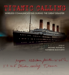 Titanic Calling : Wireless Communications During the Great Disaster, Hardback Book