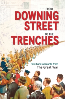 From Downing Street to the Trenches : First-Hand Accounts from the Great War, 1914-1916, Hardback Book