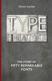 Type is Beautiful : The Story of Fifty Remarkable Fonts, Hardback Book