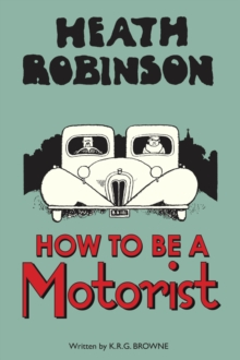 Heath Robinson: How to be a Motorist, Hardback Book