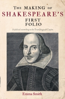 The Making of Shakespeare's First Folio, Hardback Book