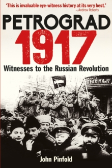 Petrograd, 1917 : Witnesses to the Russian Revolution, Hardback Book