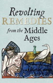 Revolting Remedies from the Middle Ages, Hardback Book