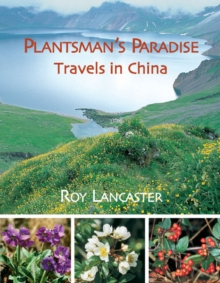Roy Lancaster: Travels in China : A Plantsman's Paradise, Hardback Book