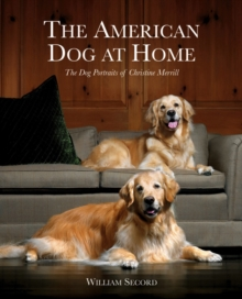 American Dog at Home: the Dog Portraits of Christine Merrill, Hardback Book