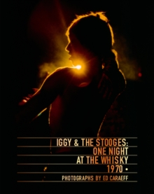 Iggy & the Stooges : One Night at the Whisky 1970, Hardback Book