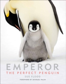 Emperor : The Perfect Penguin, Hardback Book