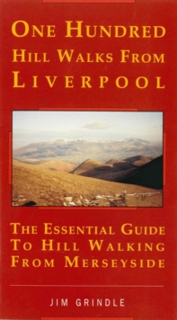 One Hundred Hill Walks Around Liverpool : Essential Guide to Hill Walking from Merseyside, Paperback Book