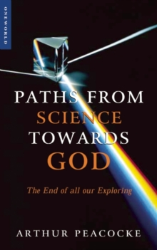 Paths From Science Towards God : The End of all Our Exploring, Paperback Book