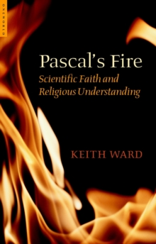 Pascal's Fire : Scientific Faith and Religious Understanding, Paperback / softback Book