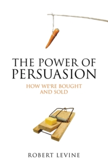 The Power of Persuasion : How We're Bought and Sold, Paperback Book