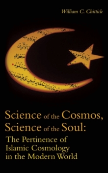 Science of the Cosmos, Science of the Soul : The Pertinence of Islamic Cosmology in the Modern World, Paperback Book