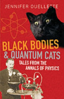 Black Bodies and Quantum Cats : Tales of Pure Genius and Mad Science, Paperback Book