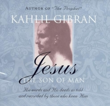 Jesus: The Son of Man : His Words and His Deeds as Told and Recorded by Those Who Knew Him, Paperback Book