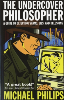The Undercover Philosopher : A Guide to Detecting Shams, Lies and Delusions, Paperback Book