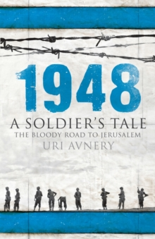 1948 : A Soldier's Tale - The Bloody Road to Jerusalem, Paperback / softback Book