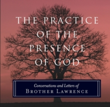 The Practice of the Presence of God : Conversations and Letters of Brother Lawrence, Paperback Book