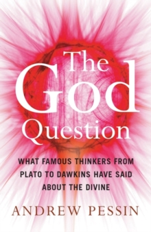 The God Question : What Famous Thinkers from Plato to Dawkins Have Said About the Divine, Paperback Book