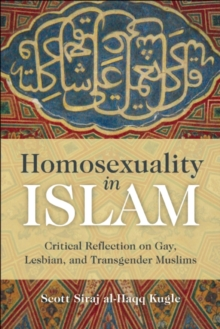 Homosexuality in Islam : Critical Reflection on Gay, Lesbian, and Transgender Muslims, Paperback Book