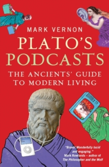 Plato's Podcasts : The Ancients' Guide to Modern Living, Paperback Book