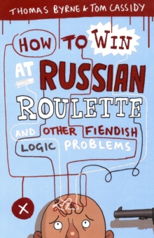 How to Win at Russian Roulette : And Other Fiendish Logic Problems, Paperback / softback Book