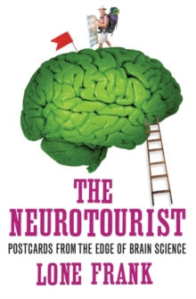 The Neurotourist : Postcards from the Edge of Brain Science, Paperback / softback Book