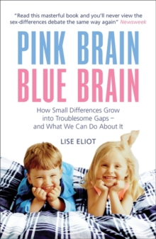 Pink Brain, Blue Brain : How Small Differences Grow into Troublesome Gaps - And What We Can Do About it, Paperback Book