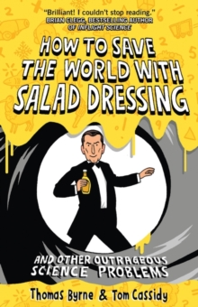 How to Save the World with Salad Dressing : And Other Outrageous Science Problems, Paperback Book