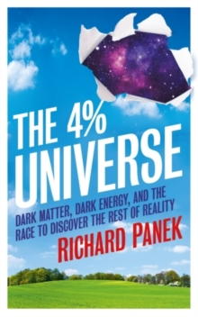 The 4-Percent Universe : Dark Matter, Dark Energy, and the Race to Discover the Rest of Reality, Paperback Book