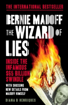 Bernie Madoff, the Wizard of Lies : Inside the Infamous $65 Billion Swindle, Paperback Book