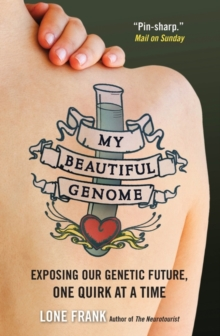 My Beautiful Genome : Exposing Our Genetic Future, One Quirk at a Time, Paperback Book