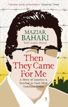 Then They Came For Me : A Story of Injustice and Survival in Iran's Most Notorious Prison, Paperback Book