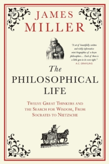 The Philosophical Life : Twelve Great Thinkers and the Search for Wisdom, from Socrates to Nietzsche, Paperback Book