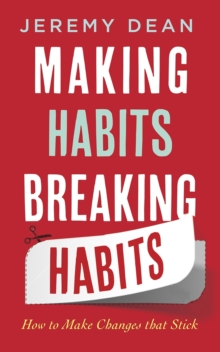 Making Habits, Breaking Habits : How to Make Changes That Stick, Paperback Book