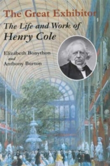The Great Exhibitor : The Life and Work of Henry Cole, Hardback Book